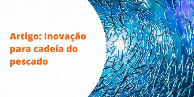 Artigo: Inovação é o caminho para o crescimento da cadeia do pescado